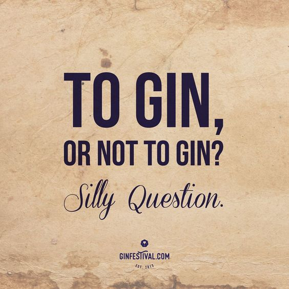 Funny Gin Quote: To Gin or not to gin